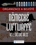 Organizace a bojiště německé Luftwaffe ve 2. světové válce - Chris McNab