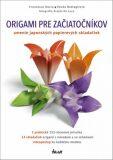 Origami pre začiatočníkov - Umenie japonských papierových skladačiek - Decio Francesco, ...