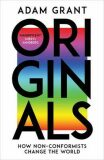 Originals : How Non-Conformists Change the World - Adam Grant
