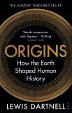 Origins: How the Earth Shaped Human History - Lewis Dartnell