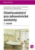 Ošetřovatelství pro zdravotnické asistenty - 1. ročník - Jarmila Kelnarová, ...