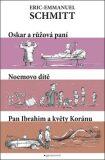 Oskar a růžová paní, Noemovo dítě, Pan Ibrahim a květy Koránu - Eric-Emmanuel Schmitt