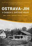 Ostrava-Jih v časech 2. světové války - Petr Přendík