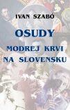 Osudy modrej krvi na Slovensku - Ivan Szabó