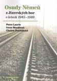 Osudy Němců z Jizerských hor v letech 1945–1948 - Petra Laurin, ...