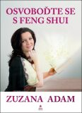 Osvoboďte se s Feng Shui - Zuzana Adam