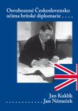 Osvobozené Československo očima britské diplomacie - Jan Kuklík, Jan Němeček