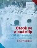 Oteplí se a bude líp: Česká klimaskepse v čase globálních rizik - Petr Vidomus