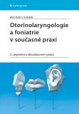 Otorinolaryngologie a foniatrie v současné praxi - Aleš Hahn, kolektiv a
