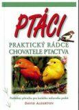 Ptáci - Praktický rádce chovatele ptactva - David Alderton