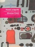 Polská serigrafie/Sitodruk Polski – ze sbírky Centra sítotisku AVU v Lodži/z teki Centra sitodruku ASP w Lodži - TERRA