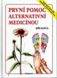 První pomoc alternativní medicínou - Praktický doplněk Herbáře léčivých rostlin - Jiří Janča