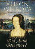Pád Anne Boleynové - Alison Weirová