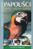 Papoušci - umělý odchov mláďat - Wagner Rudolf K.