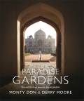 Paradise Gardens: the world's most beautiful Islamic gardens - Monty Don, Derry Moore