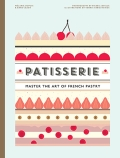 Patisserie: Master the Art of French pastry - Melanie Dupuis, Anne Cazor