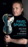 Pavel Šporcl - Můj život (nejen) s houslemi - Václav Žmolík, Petr Šporcl