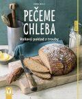Pečeme chleba – voňavý poklad z trouby - Walzová Anna