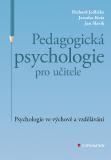 Pedagogická psychologie pro učitele - Jaroslav Koťa, ...