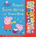 Peppa Pig: Peppas Super Noisy Sound Book - kolektiv autorů