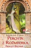 Perchta z Rožmberka - Prokletí Bílé paní - Jaroslava Černá