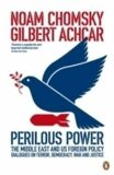 Perilous Power:The Middle East and U.S. Foreign Policy : Dialogues on Terror, Democracy, War, and Justice - Noam Chomsky