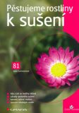 Pěstujeme rostliny k sušení - Ivona Šuchmannová