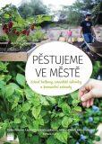 Pěstujeme ve městě - Zelené balkony, sousedské záhonky a komunitní zahrady - kol.,Markéta Jinochová,