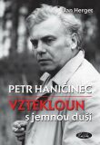 Petr Haničinec. Vztekloun s jemnou duší - Jan Herget