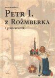Petr I. z Rožmberka a jeho synové - Anna Kubíková