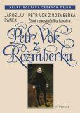Petr Vok z Rožmberka - Jaroslav Pánek