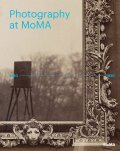 Photography at MoMA: 1840-1920 - Quentin Bajac, Lucy Gallun
