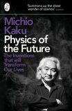 Physics of the Future : The Inventions That Will Transform Our Lives - Michio Kaku