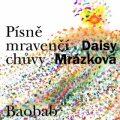 Písně mravenčí chůvy - Daisy Mrázková