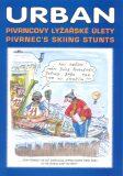Pivrncovy lyžařské úlety Pivrnec's skiing stunts - Petr Urban