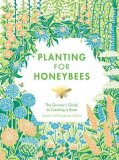 Planting for Honeybees: The Grower's guide to creating a buzz - Lewis Wyndham