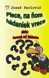 Plece, na ňom hádaniek vrece - Jozef Pavlovič