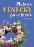 Pleteme věnečky po celý rok - Alena Vondrušková, ...