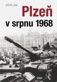 Plzeň v srpnu 1968 - Plzák Jiří