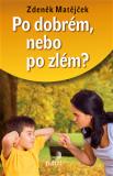 Po dobrém, nebo po zlém ? - Zdeněk Matějček