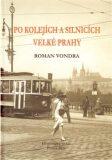 Po kolejích a silnicích velké Prahy - Roman Vondra