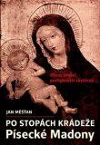 Po stopách krádeže Písecké Madony - Jan Měšťan