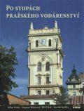 Po stopách pražského vodárenství - Milan Polák