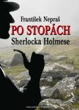 Po stopách Sherlocka Holmese - Nepraš František