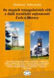 Po stopách triangulačních věží a další turistické zajímavosti Čech a Moravy - Vladimír Pohorecký
