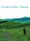 Po stopách valachov v Karpatoch - Jan Novák,  Ján Podolák, ...