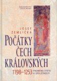 Počátky Čech královských 1198-1253 - Josef Žemlička
