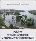 Počátky vodního motorismu v pražském Podolském přístavu - Miroslav Hubert, ...