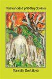 Podivuhodné příběhy člověka - Marcella Dostálová