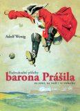 Podivuhodné příhody barona Prášila na zemi, na vodě i ve vzduchu - Adolf Wenig